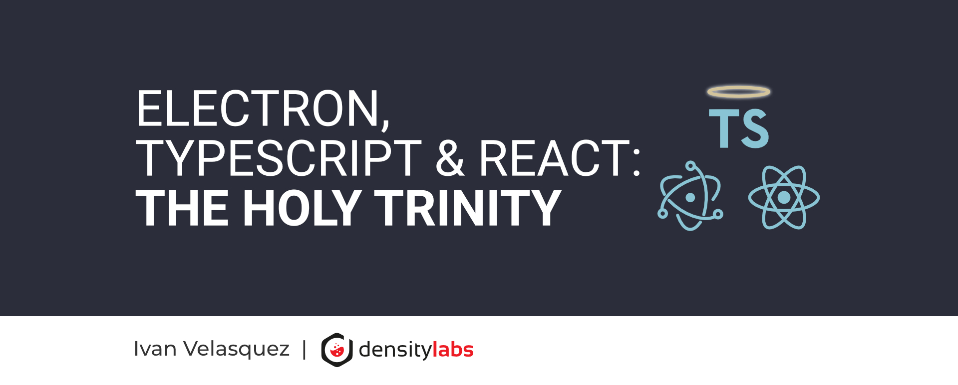 Electron, TypeScript & React - The Holy Trinity